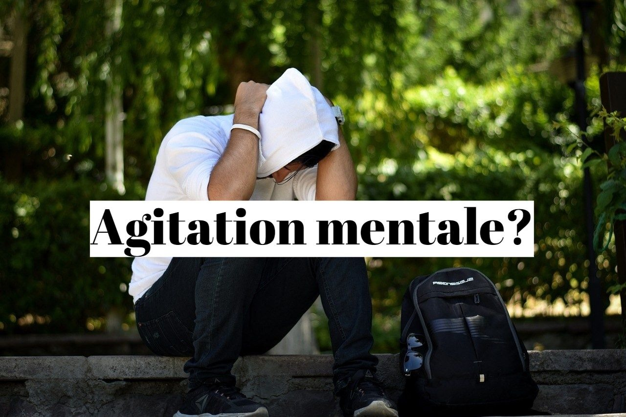 Comment calmer l'agitation mentale?