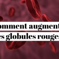 Comment augmenter les globules rouges naturellement?